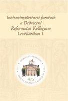 Intézménytörténeti források a Debreceni Református Kollégium Levéltárában, szerk. Szabadi István, Debrecen, 2013.