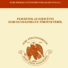 Fejezetek az ezer éves egri egyházmegye történetéből 2018